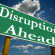 Making the Most of Disruptions